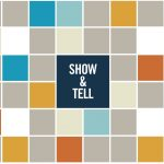 Show & Tell – On view now!